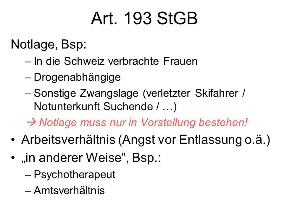 Art. 193 StGB Notlage, Bsp: –In die Schweiz verbrachte Frauen –Drogenabhängige –Sonstige Zwangslage (verletzter Skifahrer / Notunterkunft Suchende / …