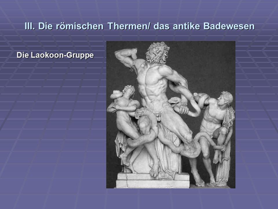 III. Die römischen Thermen/ das antike Badewesen Die Laokoon-Gruppe