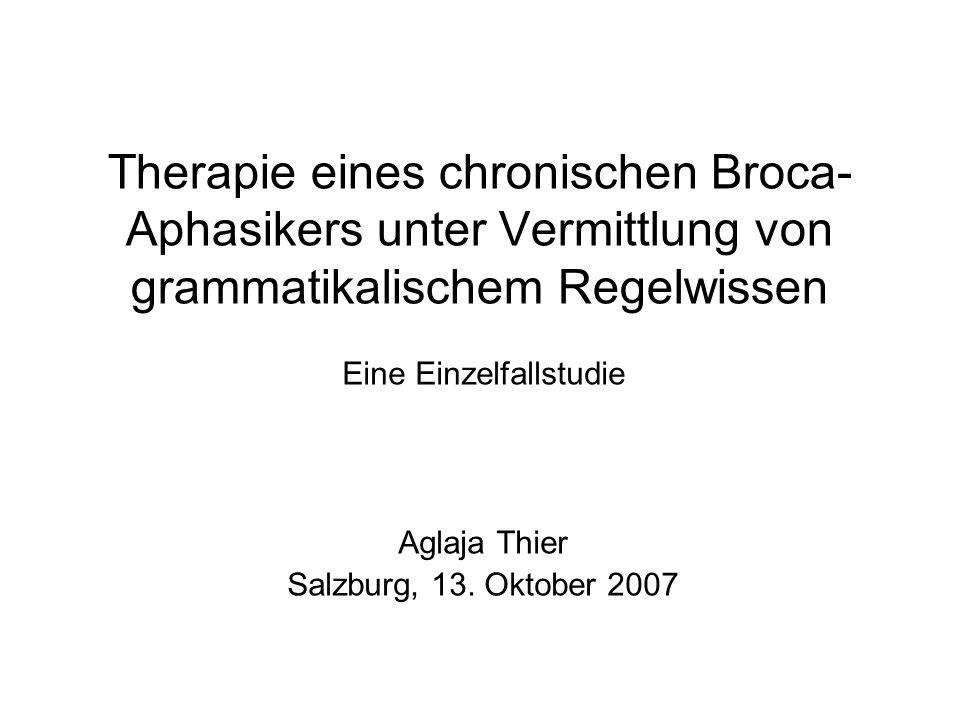 Therapie eines chronischen Broca- Aphasikers unter Vermittlung von grammatikalischem Regelwissen Eine Einzelfallstudie Aglaja Thier Salzburg, 13. Okto