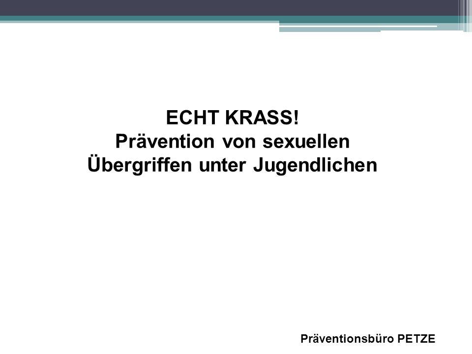 Präventionsbüro PETZE ECHT KRASS! Prävention von sexuellen Übergriffen unter Jugendlichen
