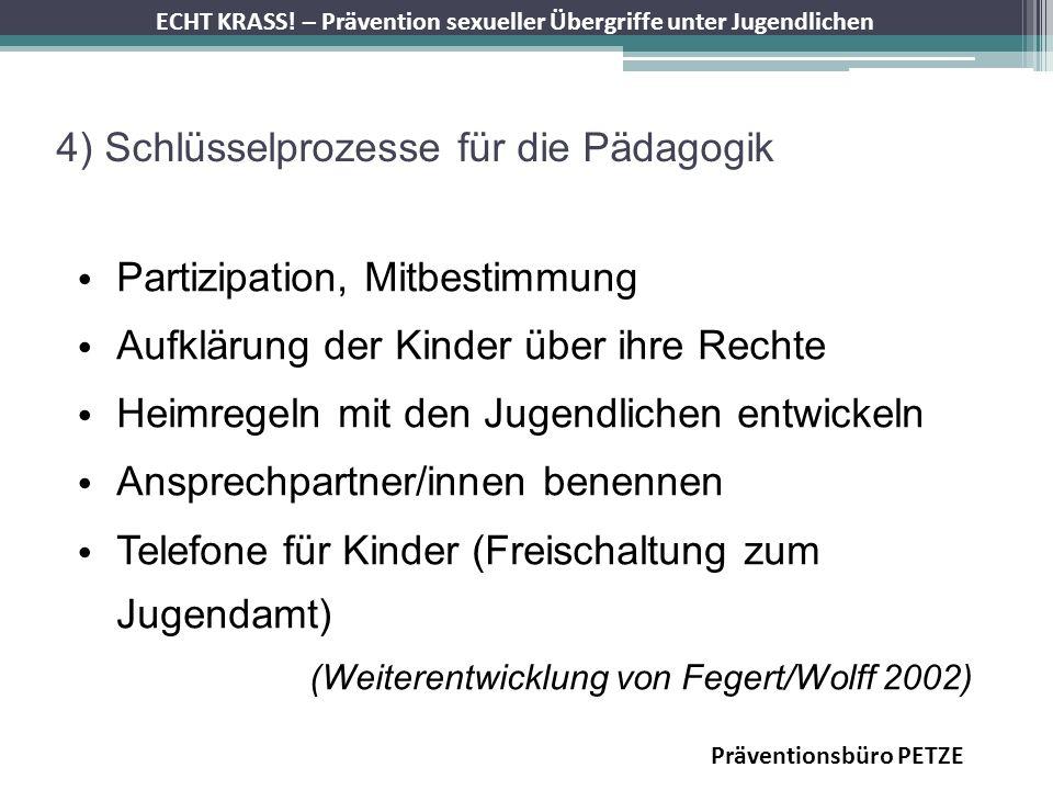ECHT KRASS! – Prävention sexueller Übergriffe unter Jugendlichen Präventionsbüro PETZE 4) Schlüsselprozesse für die Pädagogik Partizipation, Mitbestim