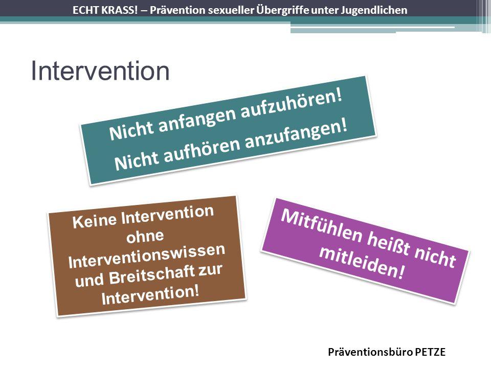 ECHT KRASS! – Prävention sexueller Übergriffe unter Jugendlichen Intervention Nicht anfangen aufzuhören! Nicht aufhören anzufangen! Nicht anfangen auf