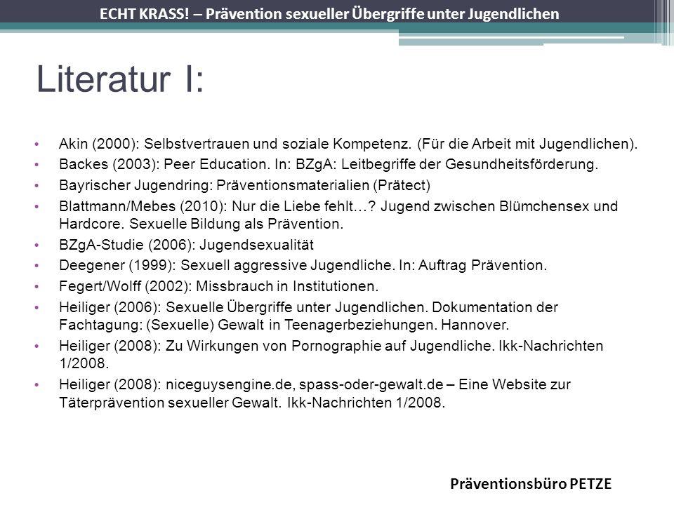 ECHT KRASS! – Prävention sexueller Übergriffe unter Jugendlichen Literatur I: Akin (2000): Selbstvertrauen und soziale Kompetenz. (Für die Arbeit mit