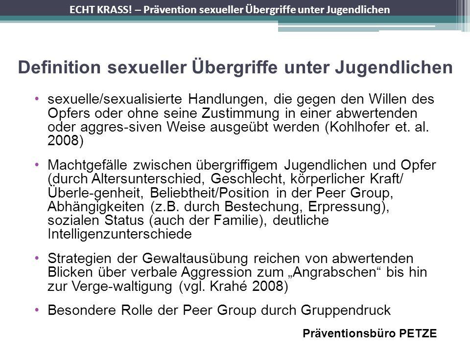 ECHT KRASS! – Prävention sexueller Übergriffe unter Jugendlichen Definition sexueller Übergriffe unter Jugendlichen sexuelle/sexualisierte Handlungen,