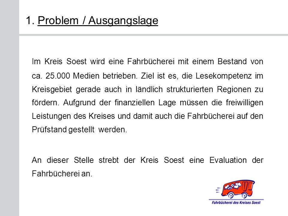1. Problem / Ausgangslage Im Kreis Soest wird eine Fahrbücherei mit einem Bestand von ca. 25.000 Medien betrieben. Ziel ist es, die Lesekompetenz im K
