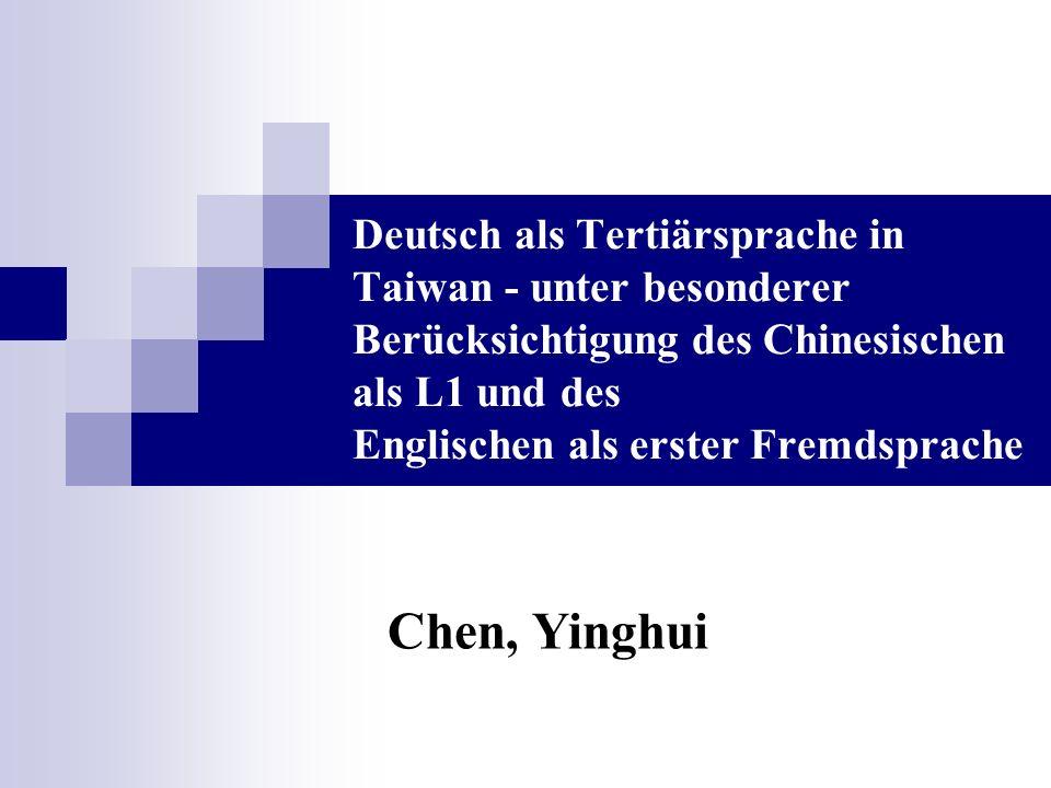 Deutsch als Tertiärsprache in Taiwan - unter besonderer Berücksichtigung des Chinesischen als L1 und des Englischen als erster Fremdsprache Chen, Ying