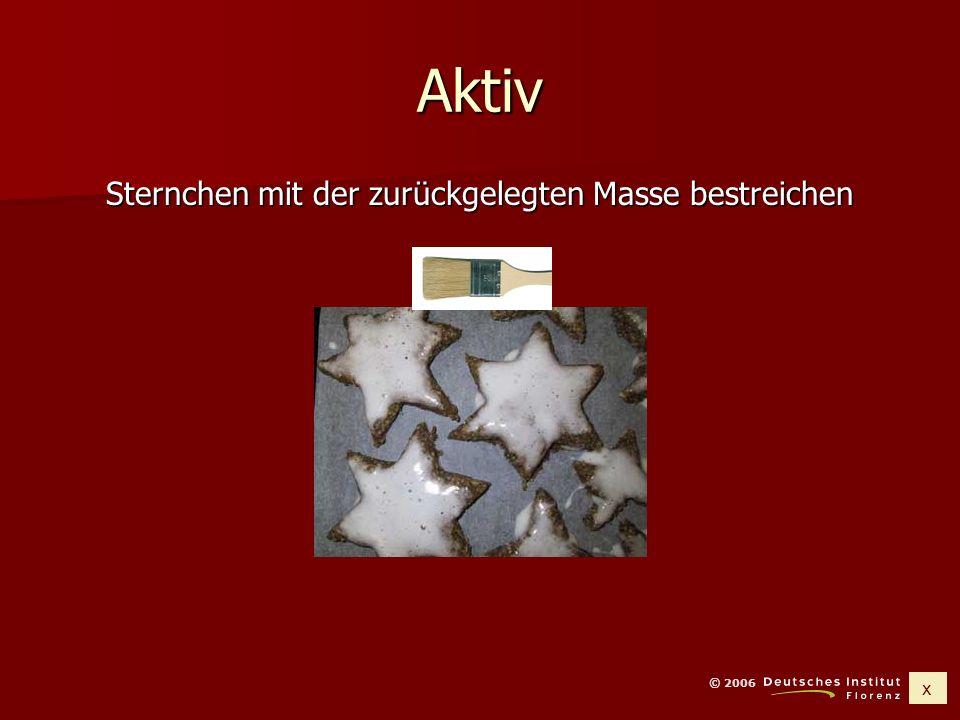 x © 2006 Passiv Sternchen aus dem Teig ausstechen Sternchen werden aus dem Teig ausgestochen den auf worden ausstechen
