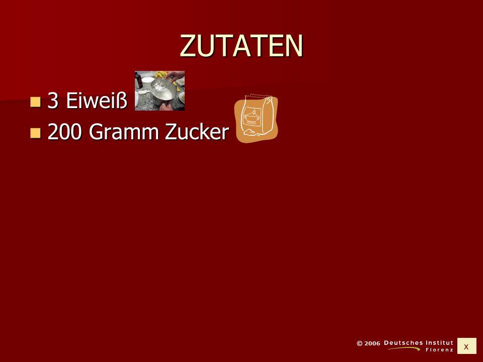 x © 2006 ZUTATEN 3 Eiweiß 3 Eiweiß