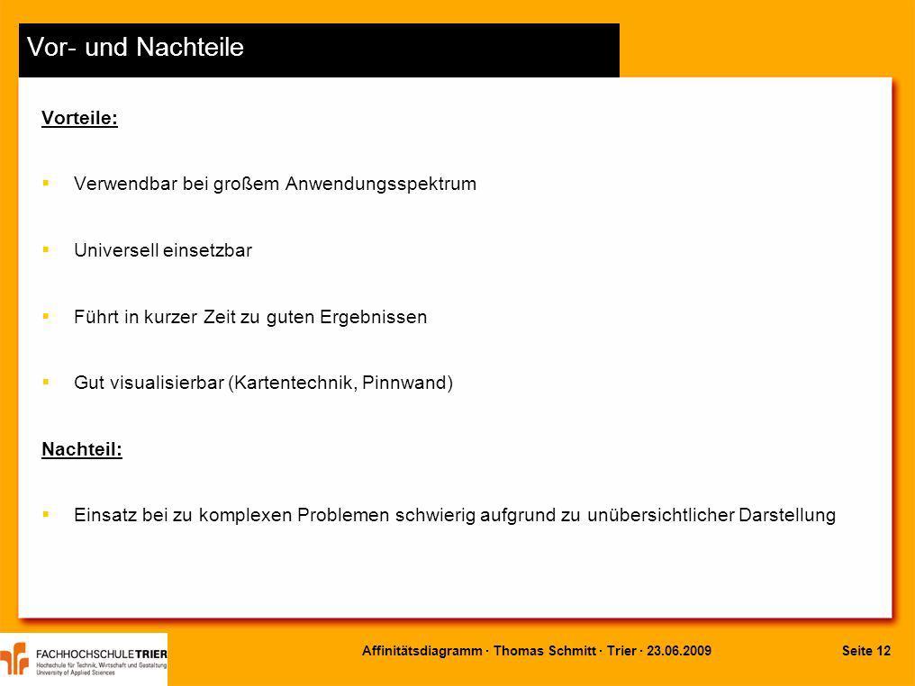 Seite 12Affinitätsdiagramm · Thomas Schmitt · Trier · 23.06.2009 Vor- und Nachteile Vorteile: Verwendbar bei großem Anwendungsspektrum Universell eins
