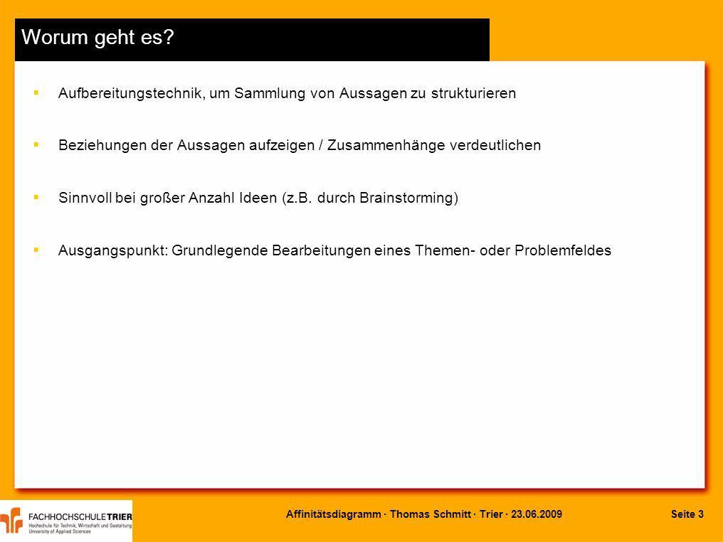 Seite 3Affinitätsdiagramm · Thomas Schmitt · Trier · 23.06.2009 Worum geht es? Aufbereitungstechnik, um Sammlung von Aussagen zu strukturieren Beziehu