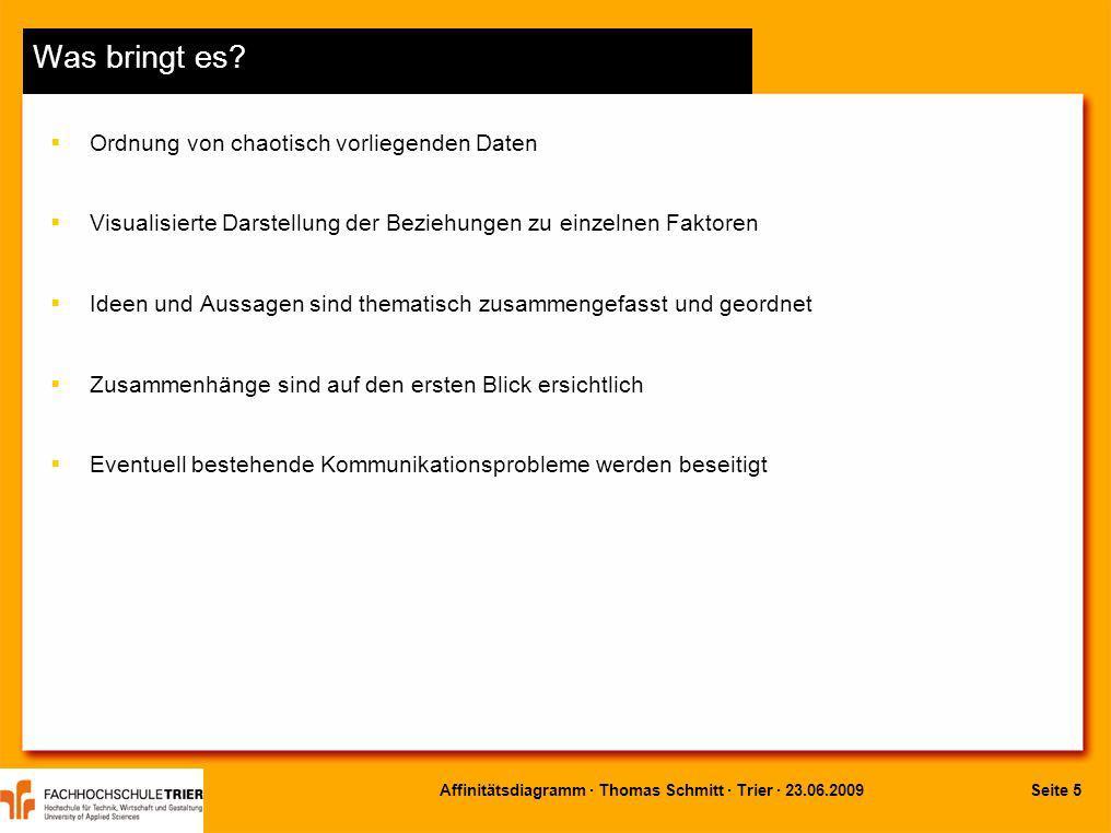 Seite 5Affinitätsdiagramm · Thomas Schmitt · Trier · 23.06.2009 Was bringt es? Ordnung von chaotisch vorliegenden Daten Visualisierte Darstellung der