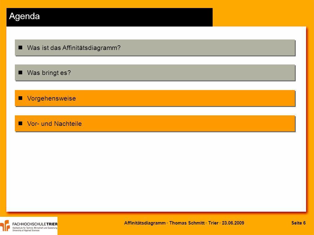 Seite 7Affinitätsdiagramm · Thomas Schmitt · Trier · 23.06.2009 Vorgehensweise 1.) Problemdefinition in Form einer offenen Frage Beispiel: