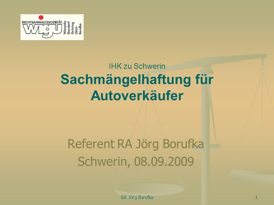 RA Jörg Borufka12 Haftung nach ProdHaftG gesetzliche, deliktische Haftung in erster Linie Hersteller oder Vertriebsgesellschaft für Konstruktions-, Produktions,- Instruktionsfehler Haftung des Händlers nur ausnahmsweise