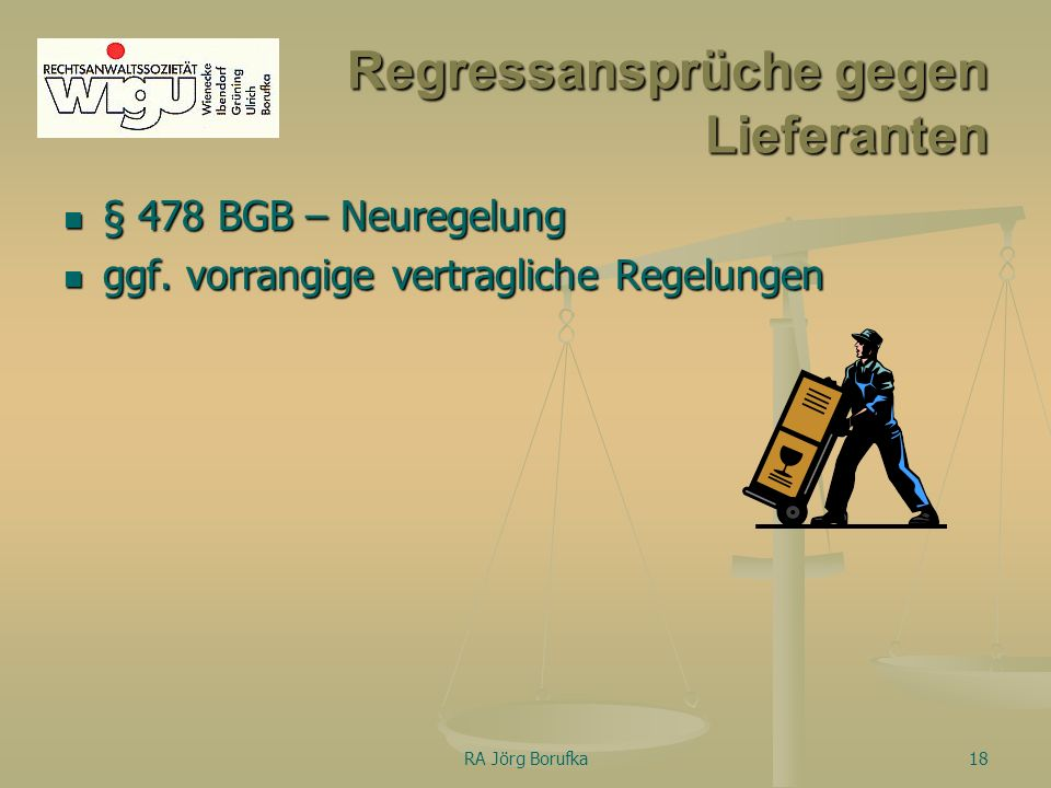 RA Jörg Borufka18 Regressansprüche gegen Lieferanten § 478 BGB – Neuregelung ggf.
