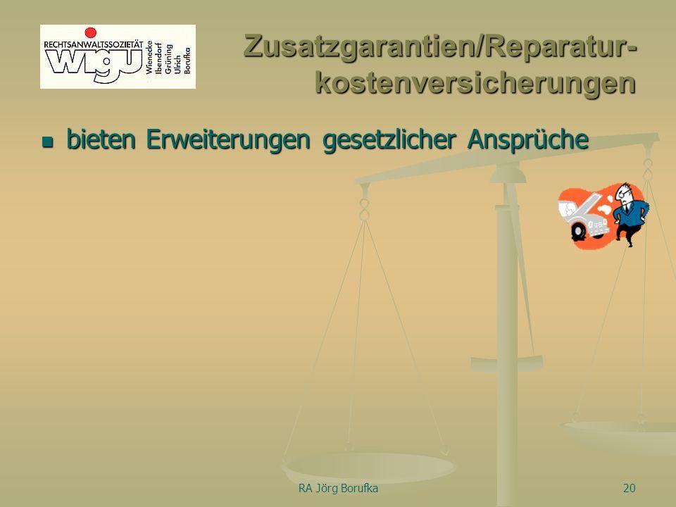 RA Jörg Borufka20 Zusatzgarantien/Reparatur- kostenversicherungen bieten Erweiterungen gesetzlicher Ansprüche