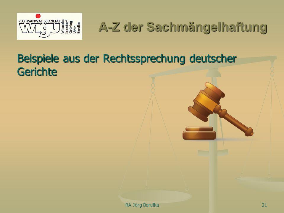 RA Jörg Borufka21 A-Z der Sachmängelhaftung Beispiele aus der Rechtssprechung deutscher Gerichte