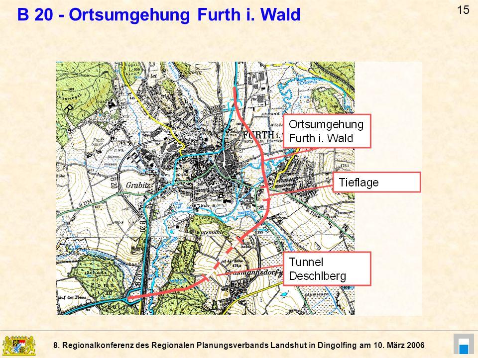 8. Regionalkonferenz des Regionalen Planungsverbands Landshut in Dingolfing am 10. März 2006 B 20 - Ortsumgehung Furth i. Wald 15