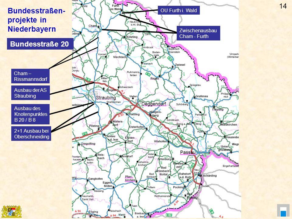Bundesstraßen- projekte in Niederbayern Zwischenausbau Cham - Furth Cham – Rissmannsdorf Ausbau der AS Straubing Ausbau des Knotenpunktes B 20 / B 8 2