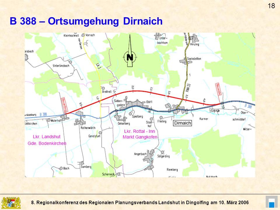 8. Regionalkonferenz des Regionalen Planungsverbands Landshut in Dingolfing am 10. März 2006 B 388 – Ortsumgehung Dirnaich 18