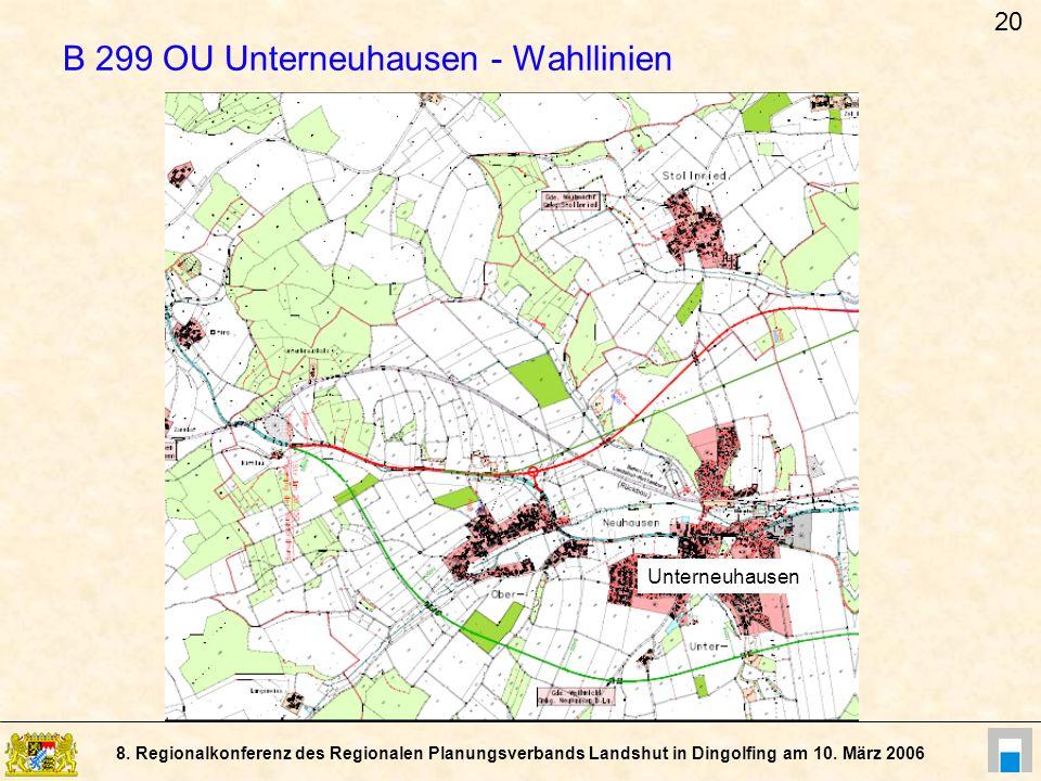 8. Regionalkonferenz des Regionalen Planungsverbands Landshut in Dingolfing am 10. März 2006 B 299 OU Unterneuhausen - Wahllinien Unterneuhausen 20
