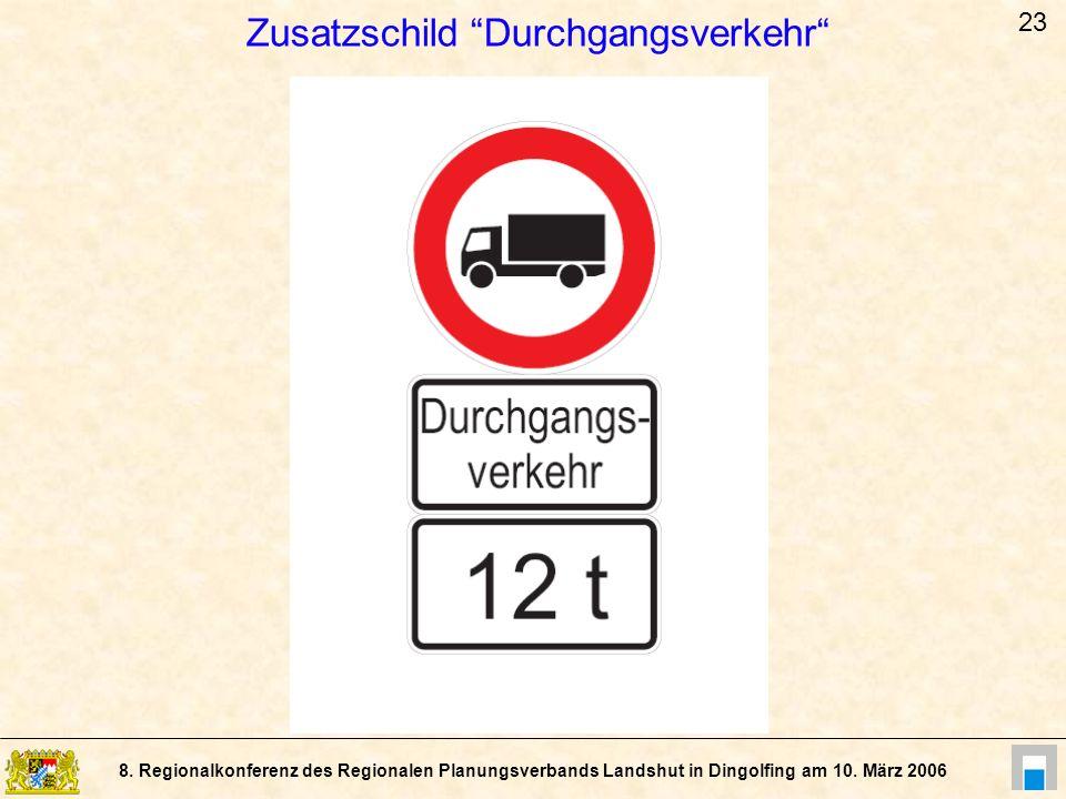 8. Regionalkonferenz des Regionalen Planungsverbands Landshut in Dingolfing am 10. März 2006 Zusatzschild Durchgangsverkehr 23