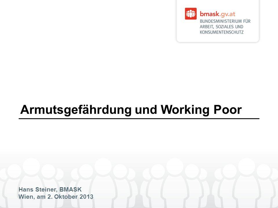 Hans Steiner, BMASK Wien, am 2. Oktober 2013 Armutsgefährdung und Working Poor