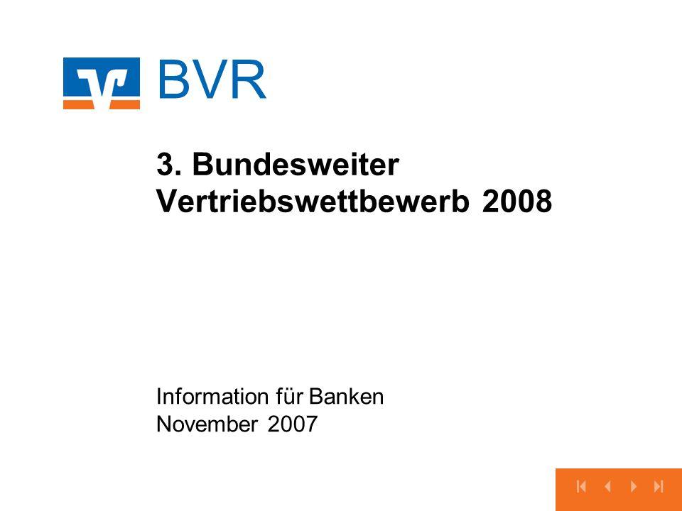 BVR 3. Bundesweiter Vertriebswettbewerb 2008 Information für Banken November 2007