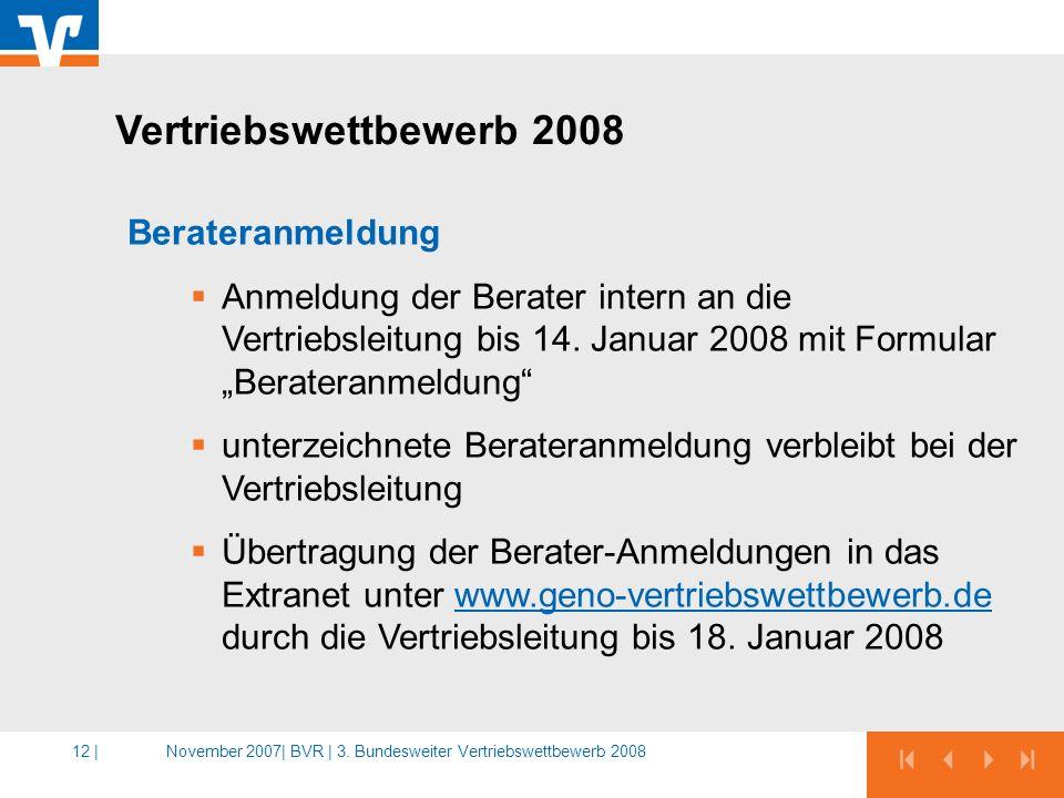 November 2007|BVR | 3. Bundesweiter Vertriebswettbewerb 200812 | Berateranmeldung Anmeldung der Berater intern an die Vertriebsleitung bis 14. Januar
