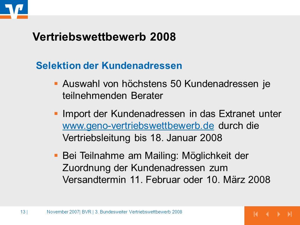 November 2007|BVR | 3. Bundesweiter Vertriebswettbewerb 200813 | Selektion der Kundenadressen Auswahl von höchstens 50 Kundenadressen je teilnehmenden