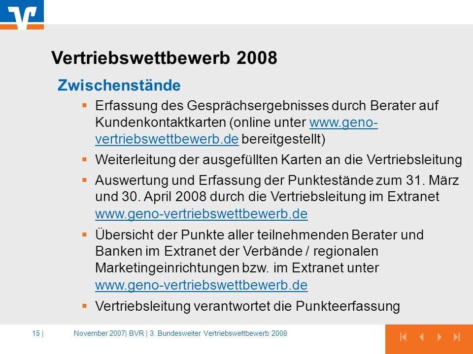 November 2007|BVR | 3. Bundesweiter Vertriebswettbewerb 200815 | Zwischenstände Erfassung des Gesprächsergebnisses durch Berater auf Kundenkontaktkart