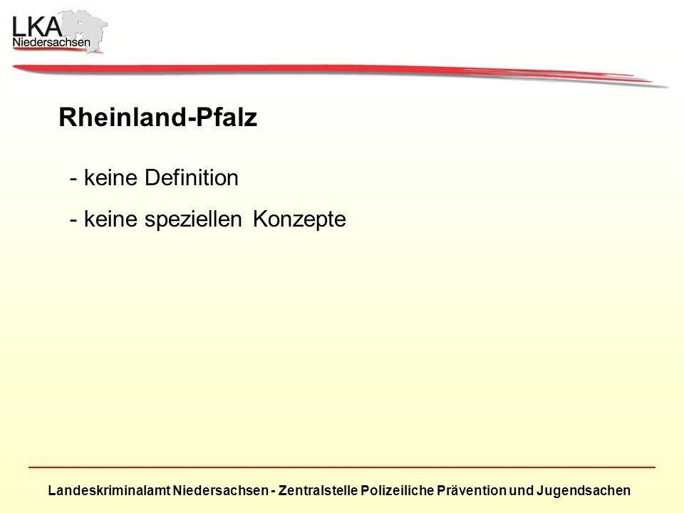 Landeskriminalamt Niedersachsen - Zentralstelle Polizeiliche Prävention und Jugendsachen Rheinland-Pfalz - keine Definition - keine speziellen Konzepte