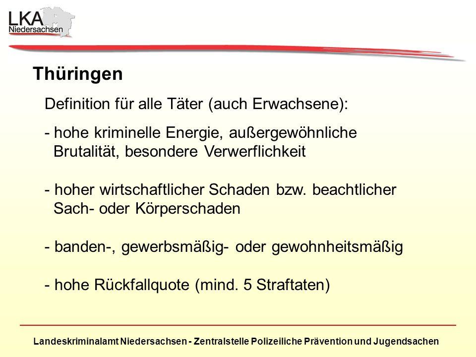 Landeskriminalamt Niedersachsen - Zentralstelle Polizeiliche Prävention und Jugendsachen Thüringen Definition für alle Täter (auch Erwachsene): - hohe kriminelle Energie, außergewöhnliche Brutalität, besondere Verwerflichkeit - hoher wirtschaftlicher Schaden bzw.