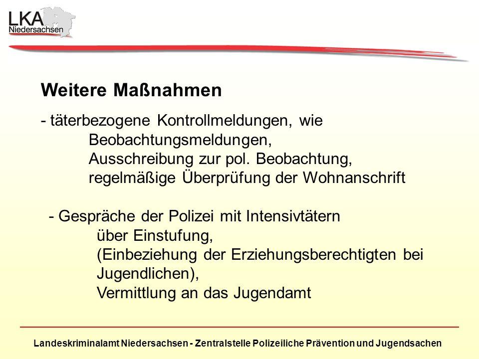 Landeskriminalamt Niedersachsen - Zentralstelle Polizeiliche Prävention und Jugendsachen Weitere Maßnahmen - täterbezogene Kontrollmeldungen, wie Beobachtungsmeldungen, Ausschreibung zur pol.