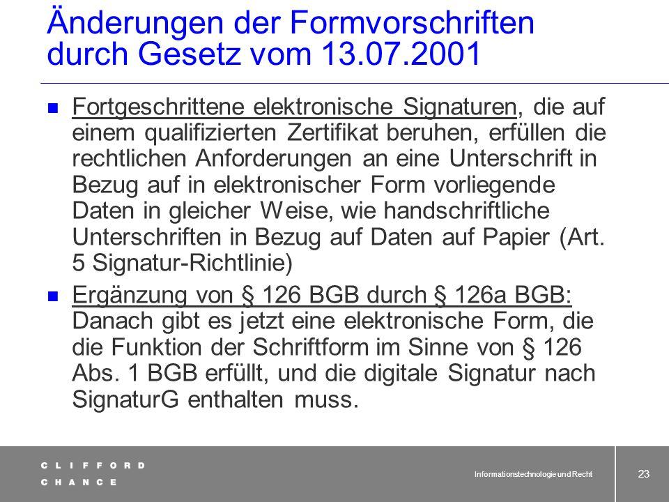 Informationstechnologie und Recht 21 EU-Signaturrichtlinie Seit Januar 2000 in Kraft Gleichsetzung der qualifizierten elektronischen Signatur mit hand