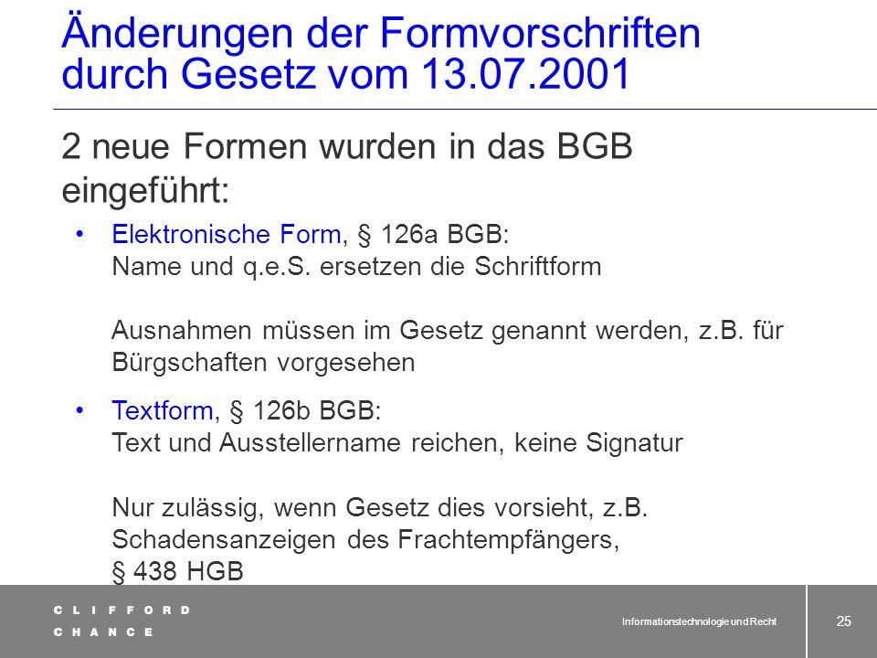 Informationstechnologie und Recht 23 Änderungen der Formvorschriften durch Gesetz vom 13.07.2001 Fortgeschrittene elektronische Signaturen, die auf ei
