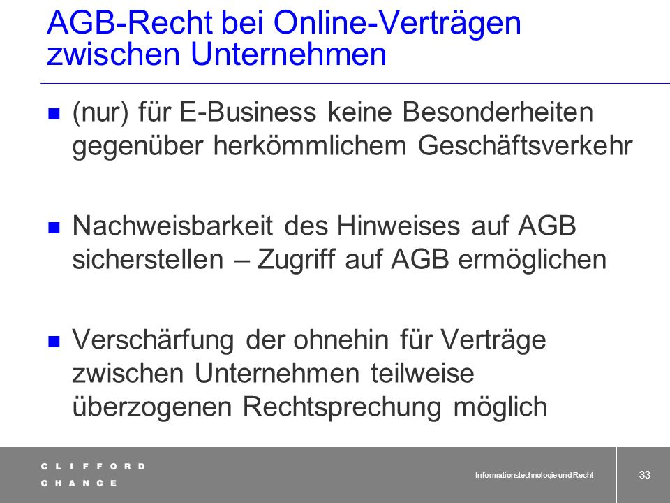 Informationstechnologie und Recht 31 Verbraucherschutz Bürgerliches Gesetzbuch (BGB), insbesondere AGB-Recht (§§ 305 ff. BGB) Fernabsatzverträge (§§ 3
