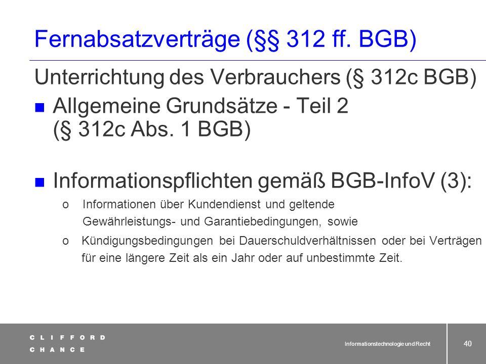 Informationstechnologie und Recht 38 Fernabsatzverträge (§§ 312 ff. BGB) Unterrichtung des Verbrauchers (§ 312c BGB) Allgemeine Grundsätze - Teil 2 (§