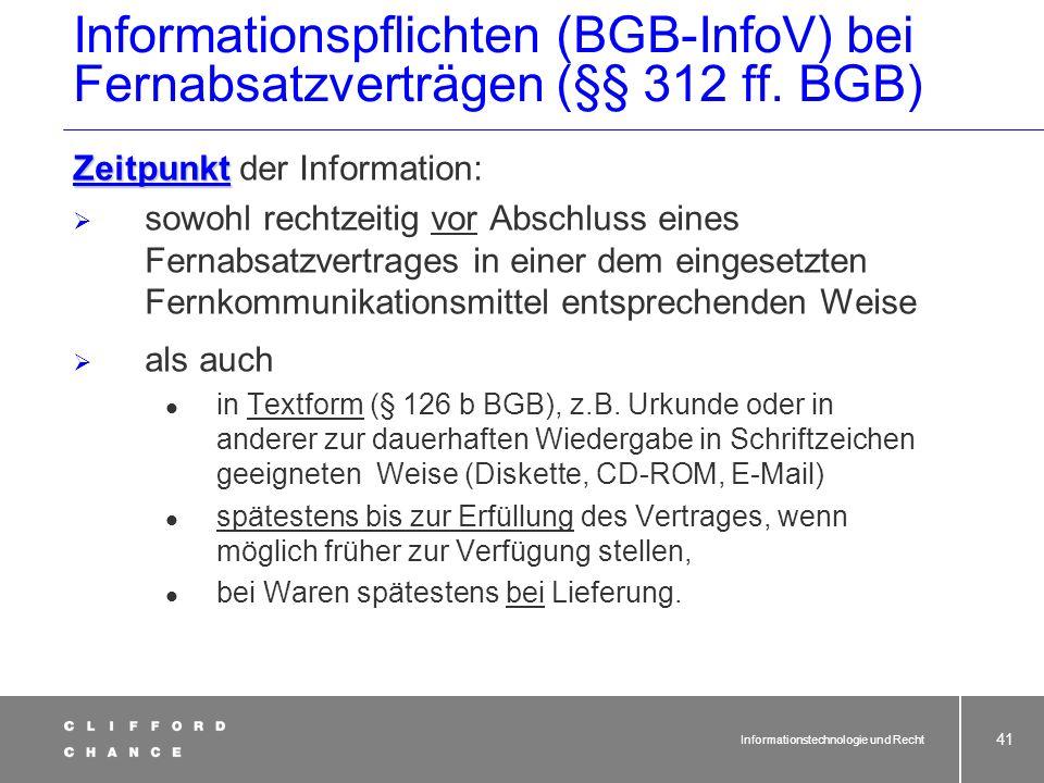 Informationstechnologie und Recht 39 Fernabsatzverträge (§§ 312 ff. BGB) Unterrichtung des Verbrauchers (§ 312c BGB) Allgemeine Grundsätze - Teil 2 (§