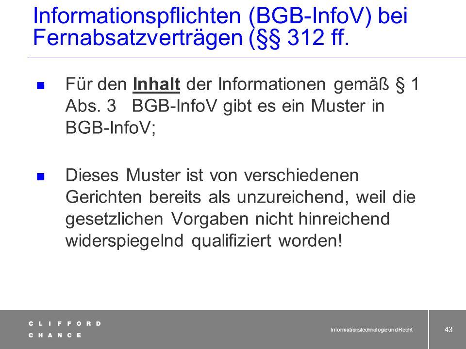 Informationstechnologie und Recht 41 Informationspflichten (BGB-InfoV) bei Fernabsatzverträgen (§§ 312 ff. BGB) Zeitpunkt Zeitpunkt der Information: s
