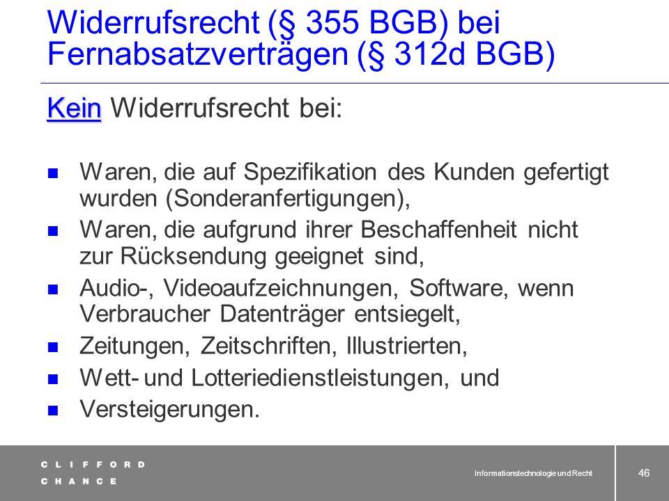 Informationstechnologie und Recht 44 Widerrufs-/Rückgaberecht als Kern des Verbraucherschutzrechts Konzentrierte Regelung des Widerrufs- rechts an ein