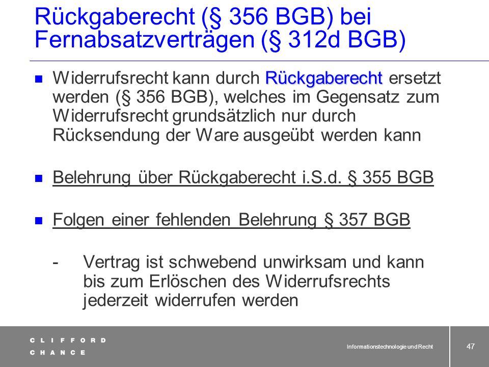 Informationstechnologie und Recht 45 Widerrufsrecht (§ 355 BGB) bei Fernabsatzverträgen (§ 312d BGB) Widerrufsrecht Widerrufsrecht (§§ 312d i.V. mit 3