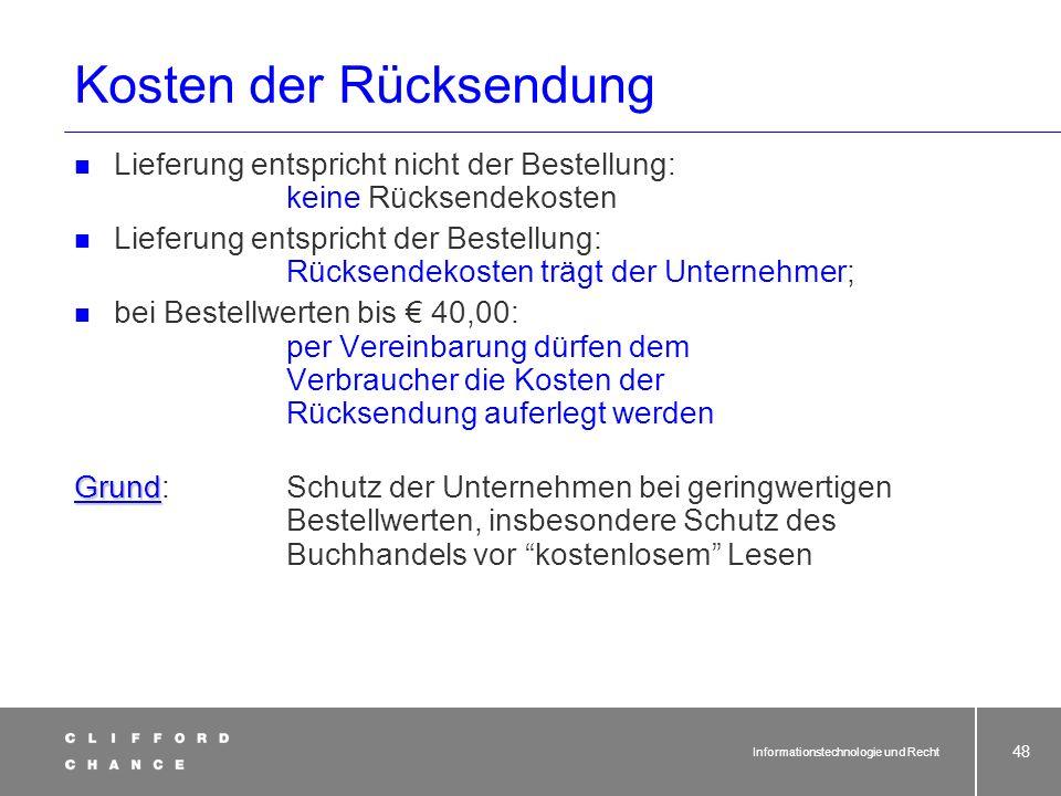 Informationstechnologie und Recht 46 Widerrufsrecht (§ 355 BGB) bei Fernabsatzverträgen (§ 312d BGB) Kein Kein Widerrufsrecht bei: Waren, die auf Spez