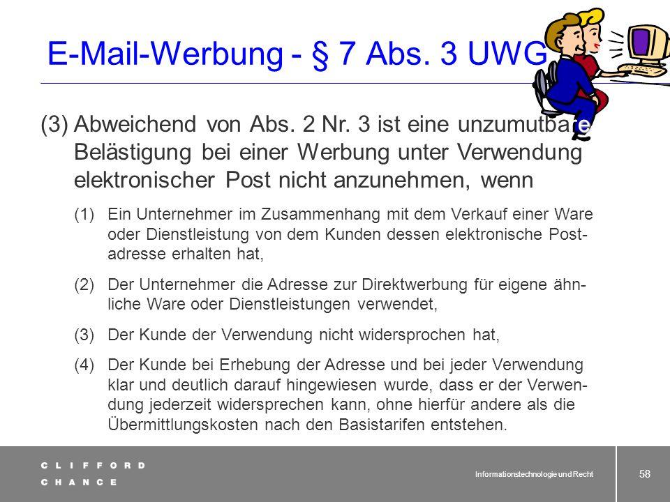 Informationstechnologie und Recht 56 E-Mail Werbung (Junk-e-mails) Lange Zeit kontroverse Beurteilung in Rechtsprechung + Literatur Tendenz (bisher):z