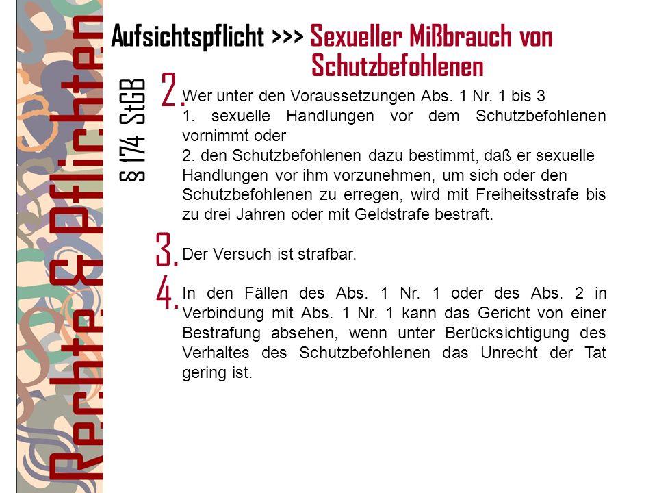 Aufsichtspflicht >>> Sexueller Mißbrauch von Wer unter den Voraussetzungen Abs. 1 Nr. 1 bis 3 1. sexuelle Handlungen vor dem Schutzbefohlenen vornimmt