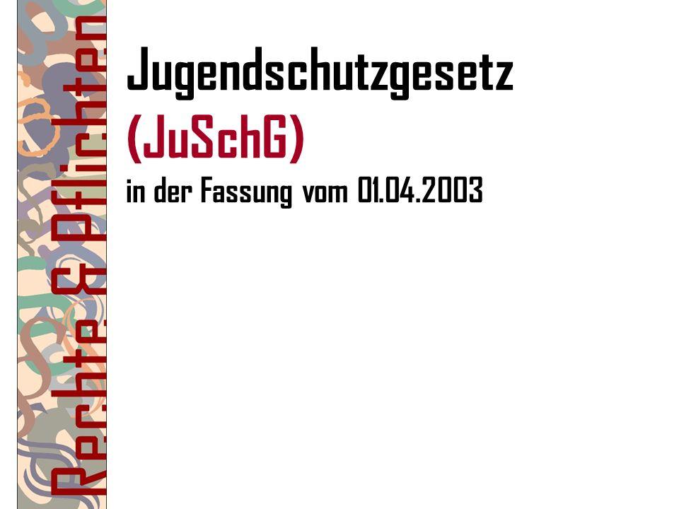 Jugendschutzgesetz (JuSchG) in der Fassung vom 01.04.2003