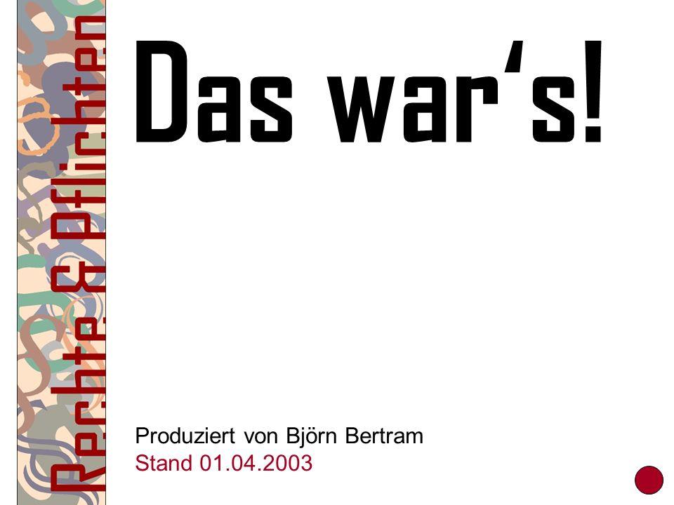 Das wars! Produziert von Björn Bertram Stand 01.04.2003
