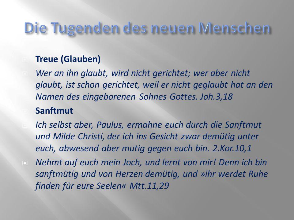 Treue (Glauben) Wer an ihn glaubt, wird nicht gerichtet; wer aber nicht glaubt, ist schon gerichtet, weil er nicht geglaubt hat an den Namen des einge