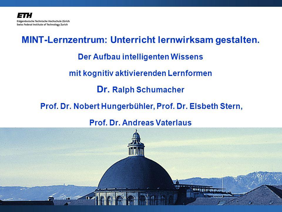 MINT-Lernzentrum: Unterricht lernwirksam gestalten. Der Aufbau intelligenten Wissens mit kognitiv aktivierenden Lernformen Dr. Ralph Schumacher Prof.