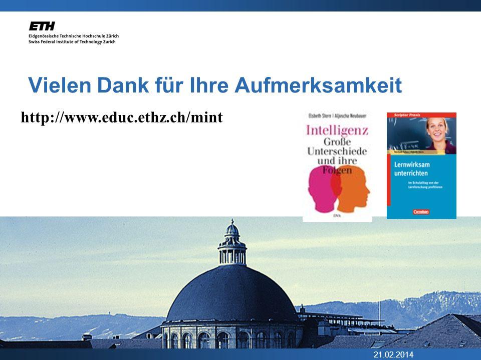 21.02.2014 Vielen Dank für Ihre Aufmerksamkeit http://www.educ.ethz.ch/mint