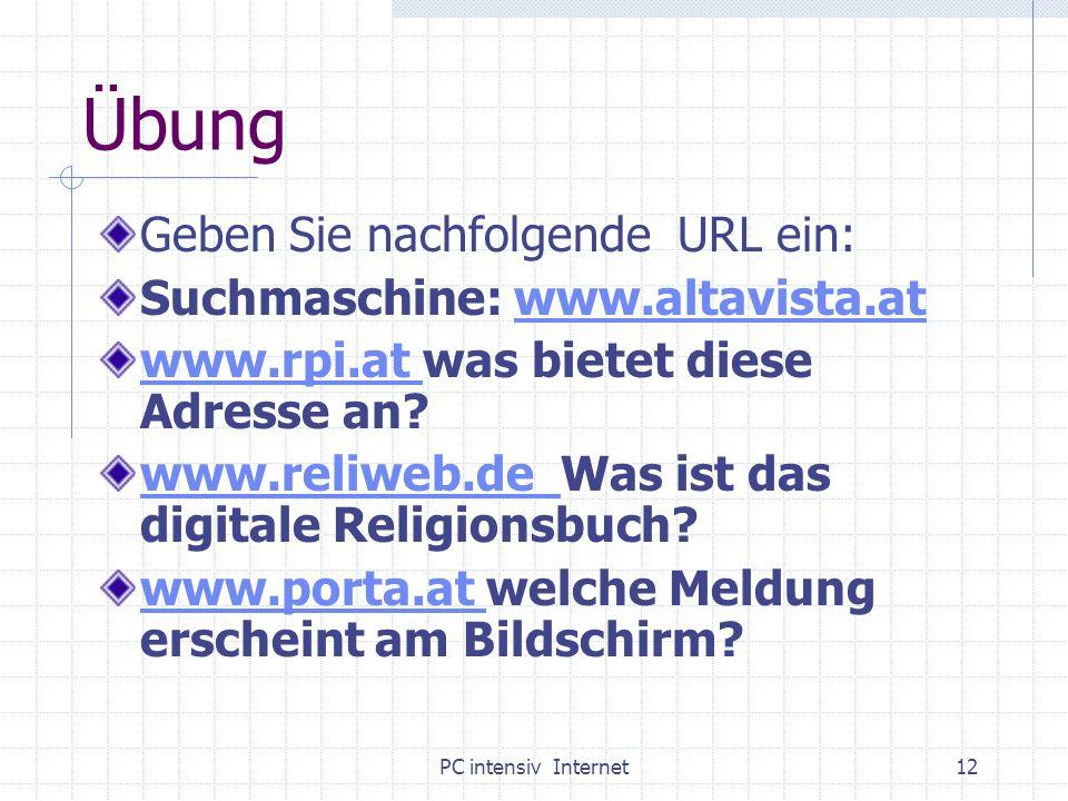 PC intensiv Internet12 Übung Geben Sie nachfolgende URL ein: Suchmaschine: www.altavista.atwww.altavista.at www.rpi.at www.rpi.at was bietet diese Adr